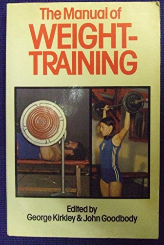 The Manual of Weight-training By Edited by George Kirkley