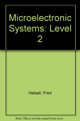 Microelectronic Systems: Level 2 by Fred Halsall