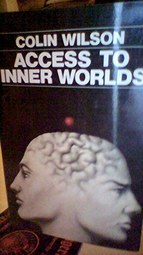 Access to Inner Worlds By Colin Wilson