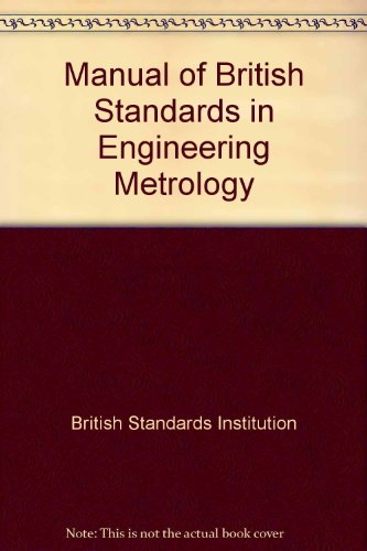Manual of British Standards in Engineering Metrology By British Standards Institution