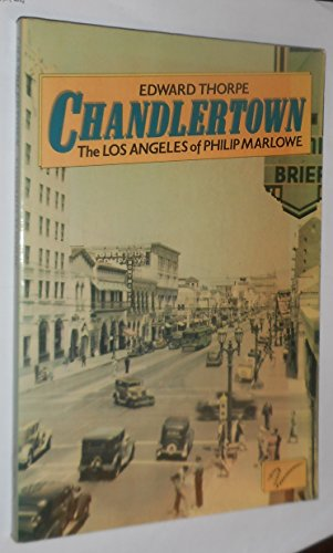 Chandlertown - the Los Angeles of Philip Marlowe By Edward Thorpe