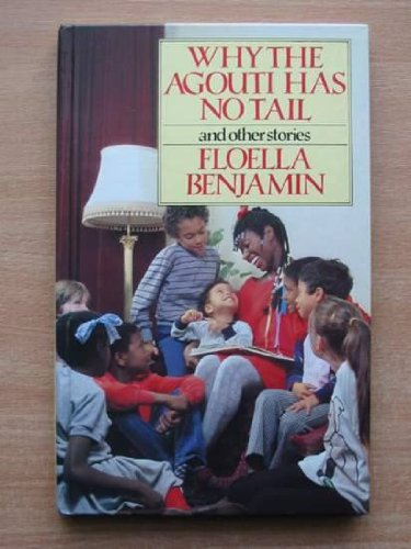Why the Agouti Has No Tail and Other Stories By Floella Benjamin