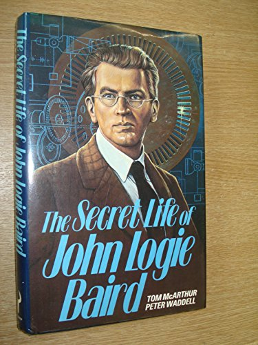 The Secret Life of John Logie Baird By Tom McArthur