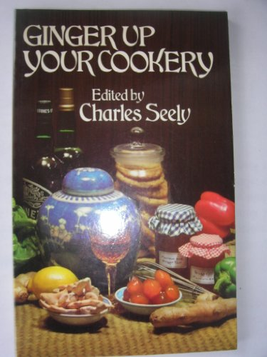 Ginger Up Your Cookery By Charles Seely