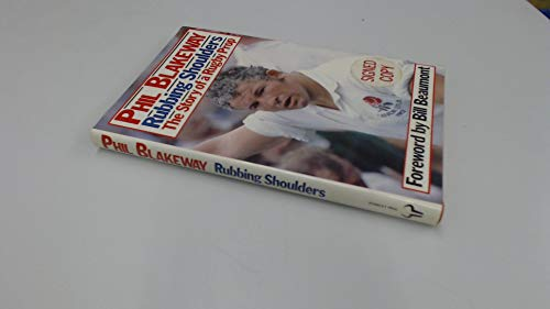 Rubbing Shoulders: The Story of a Rugby Prop By Phil Blakeway
