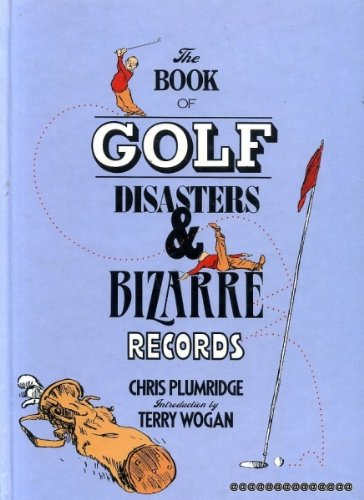 Golf Disasters and Bizarre Records By Chris Plumridge