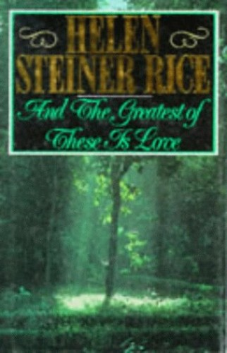 And the Greatest of These is Love By Helen Steiner Rice