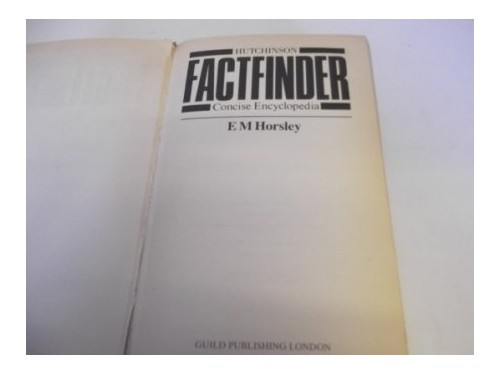 Hutchinson Factfinder: Concise Encyclopedia by E.M. Horsley