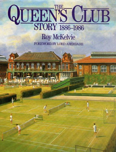 Story of the Queen's Club, 1886-1986 By Roy McKelvie
