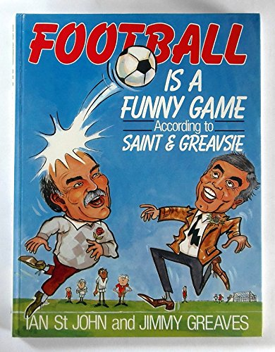 Football is a Funny Game According to Saint and Greavsie By Ian St.John