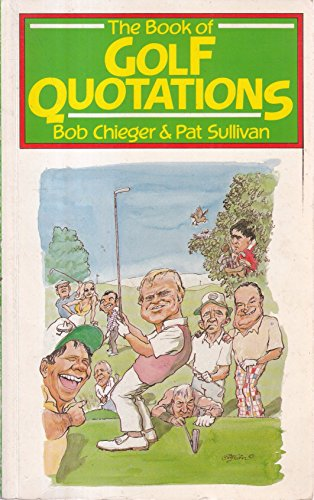 The Book of Golf Quotations By Bob Chieger