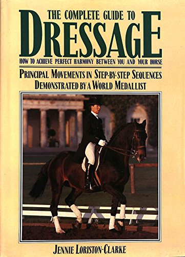 The Complete Book of Dressage By Jennie Loriston-Clarke
