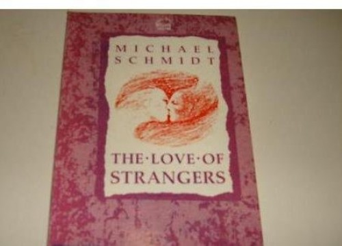 The Love of Strangers By Michael Schmidt