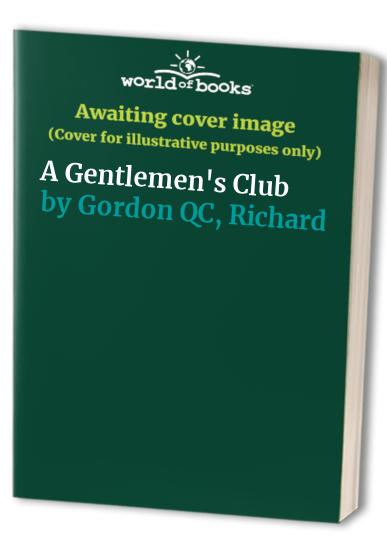 A Gentlemen's Club By Richard Gordon, QC