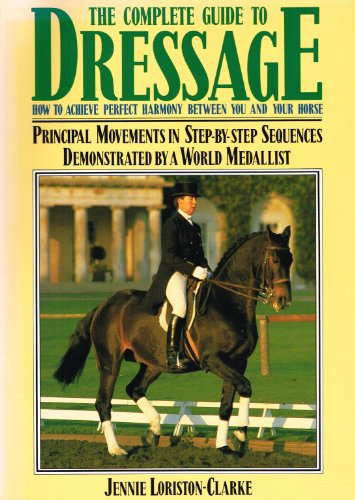 The Complete Guide to Dressage By Jennie Loriston-Clarke