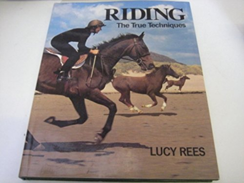 Riding: The True Techniques (True techniques of sport) By Lucy Rees