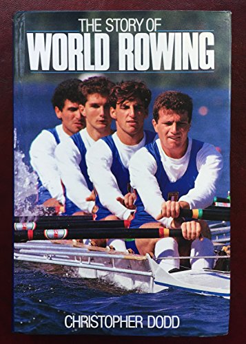 The Story of World Rowing By Christopher Dodd