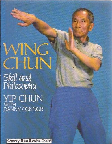 Wing Chun: Skill and Philosophy By Chun Yip