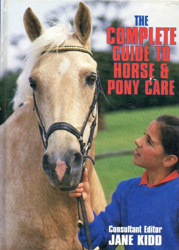 The Complete Guide to Horse and Pony Care By Edited by Jane Kidd