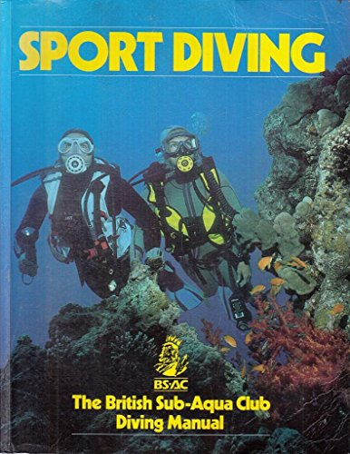 Sport Diving: The British Sub-Aqua Club Diving Man: British Sub-Aqua Club Diving Manual (BSAC Manuals) By British Sub-Aqua Club