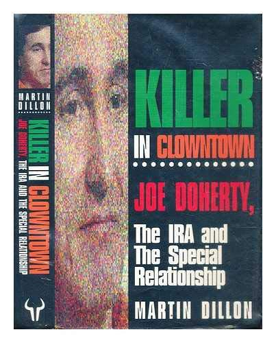 Killer in Clowntown: Joe Doherty, the IRA and the Special Relationship By Martin Dillon