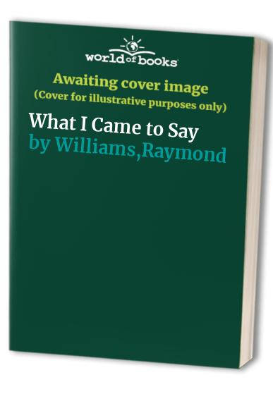 What I Came to Say By Raymond Williams