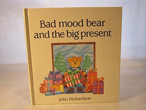 Bad Mood Bear and the Big Present By John Richardson