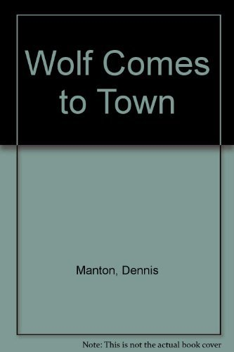Wolf Comes to Town By Dennis Manton