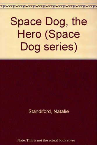 Space Dog, the Hero By Natalie Standiford