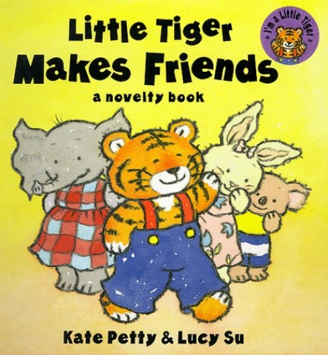 Little Tiger Makes Friends By Kate Petty