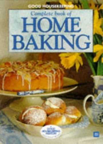 """""""Good Housekeeping"""" Complete Book of Home Baking By Good Housekeeping Institute"""