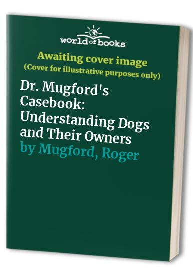 Dr. Mugford's Casebook By Roger Mugford