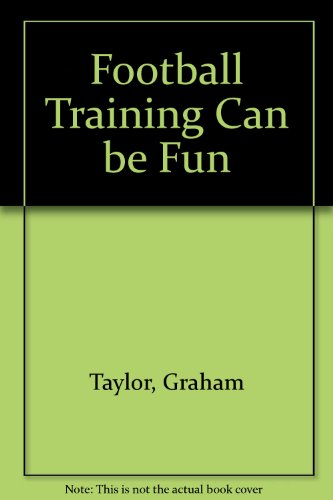 Football Training Can be Fun By Graham Taylor