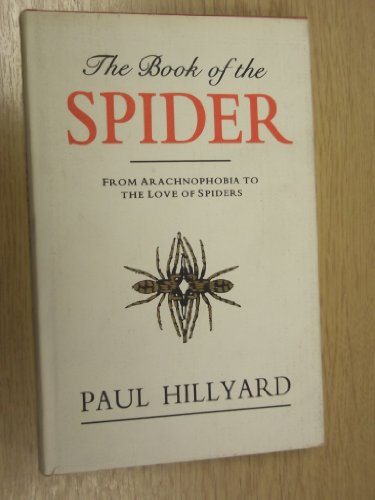 The Book of the Spider: From Arachnophobia to the Love of Spiders By Paul Hillyard