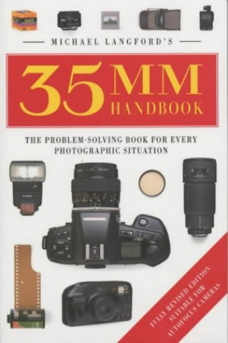 Michael Langford's 35mm Handbook: The Problem-Solving Book for Every Photographic Situation By Michael Langford