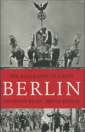Berlin: The Biography of a City by Anthony Read