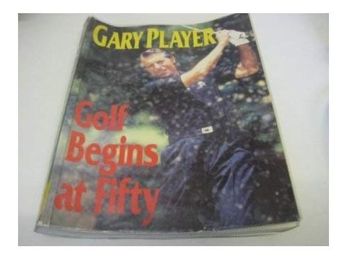 Golf Begins at Fifty By Gary Player