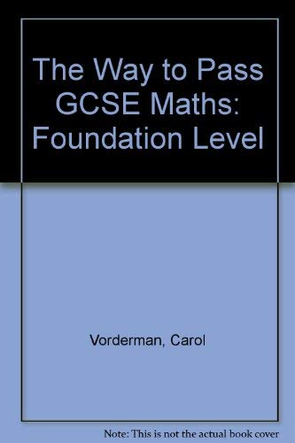 The Way to Pass GCSE Maths: Foundation Level By Carol Vorderman