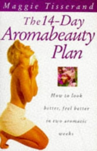 The 14-Day Aromabeauty Plan By Maggie Tisserand