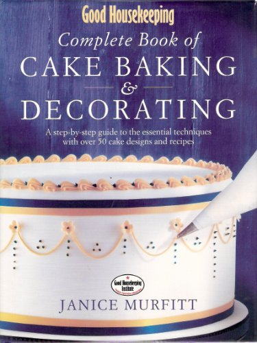 """""""Good Housekeeping"""" Complete Book of Cake Baking and Decorating By Janice Murfitt"""