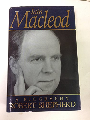 Iain Macleod: A Biography By Robert Shepherd
