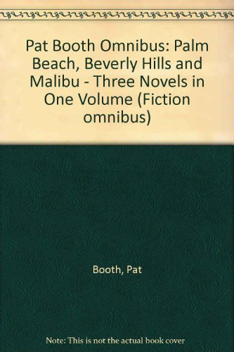 "Pat Booth Omnibus: ""Palm Beach"", ""Beverly Hills"" and ""Malibu"" - Three Novels in One Volume (Fiction omnibus) By Pat Booth"