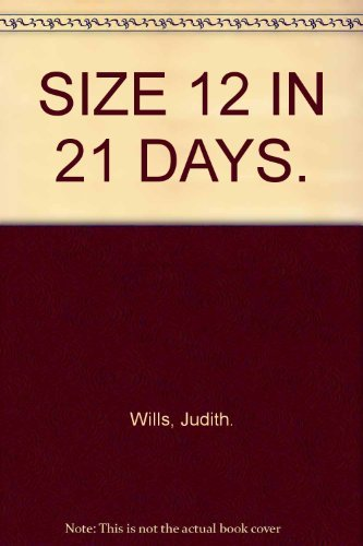 Size 12 in 21 Days By Judith Wills
