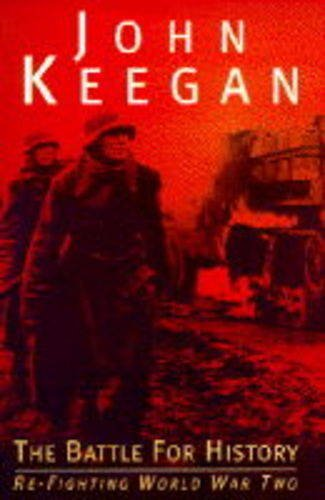 The Battle for History By John Keegan