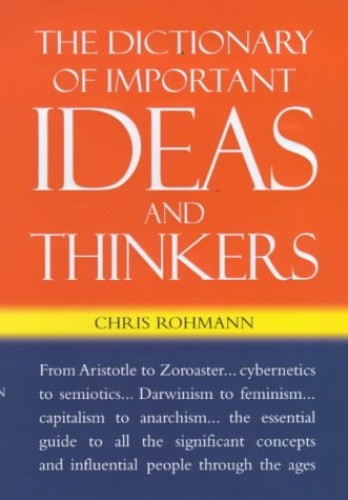 The Dictionary Of Important Ideas And Thinkers By Chris Rohmann