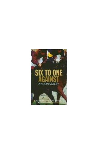 Six to One Against By Lyndon Stacey