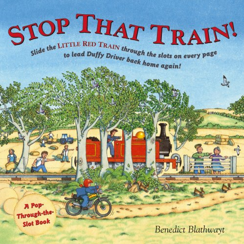 Stop That Train! A Pop-through-the-slot book By Benedict Blathwayt