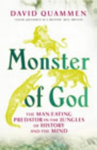 Monster Of God: The Man-eating Predator in the Jungles of History and the Mind By David Quammen