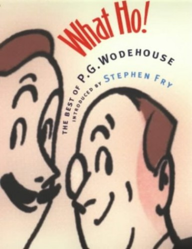 What Ho!: The Best of Wodehouse: The Best of P.G.Wodehouse By P. G. Wodehouse