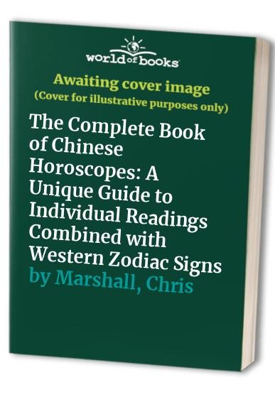 The Complete Book of Chinese Horoscopes By Chris Marshall